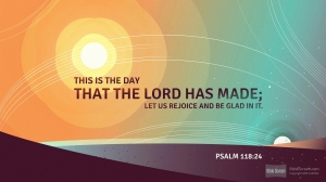 Rejoice Be Glad Ps 118.24